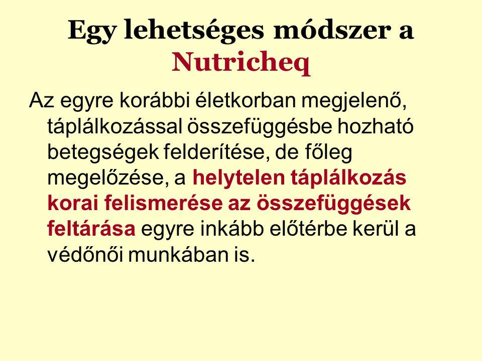 Egy lehetséges módszer a Nutricheq Az egyre korábbi életkorban megjelenő, táplálkozással összefüggésbe hozható betegségek felderítése, de főleg megelő
