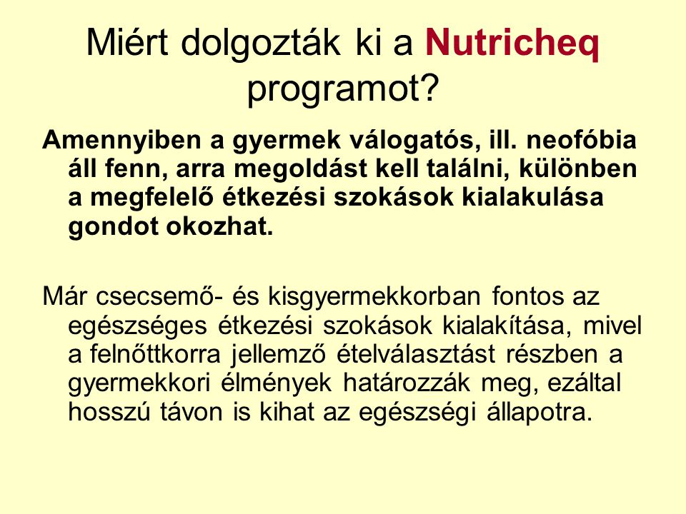 Miért dolgozták ki a Nutricheq programot? Amennyiben a gyermek válogatós, ill. neofóbia áll fenn, arra megoldást kell találni, különben a megfelelő ét