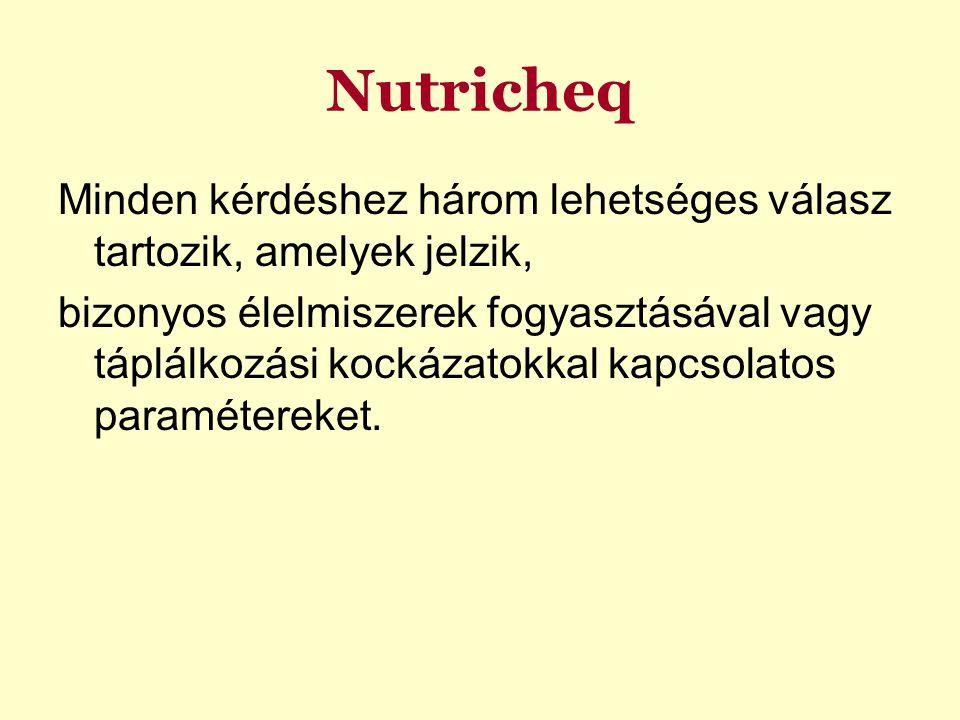 Nutricheq Minden kérdéshez három lehetséges válasz tartozik, amelyek jelzik, bizonyos élelmiszerek fogyasztásával vagy táplálkozási kockázatokkal kapcsolatos paramétereket.