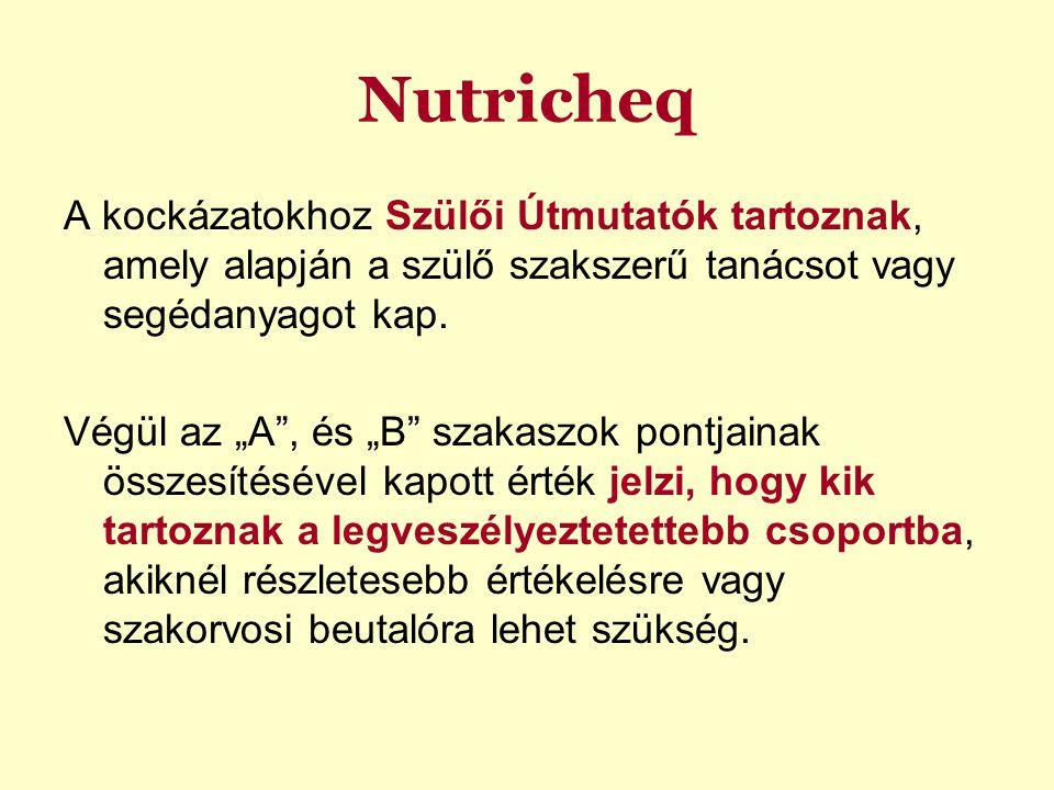 """Nutricheq A kockázatokhoz Szülői Útmutatók tartoznak, amely alapján a szülő szakszerű tanácsot vagy segédanyagot kap. Végül az """"A"""", és """"B"""" szakaszok p"""