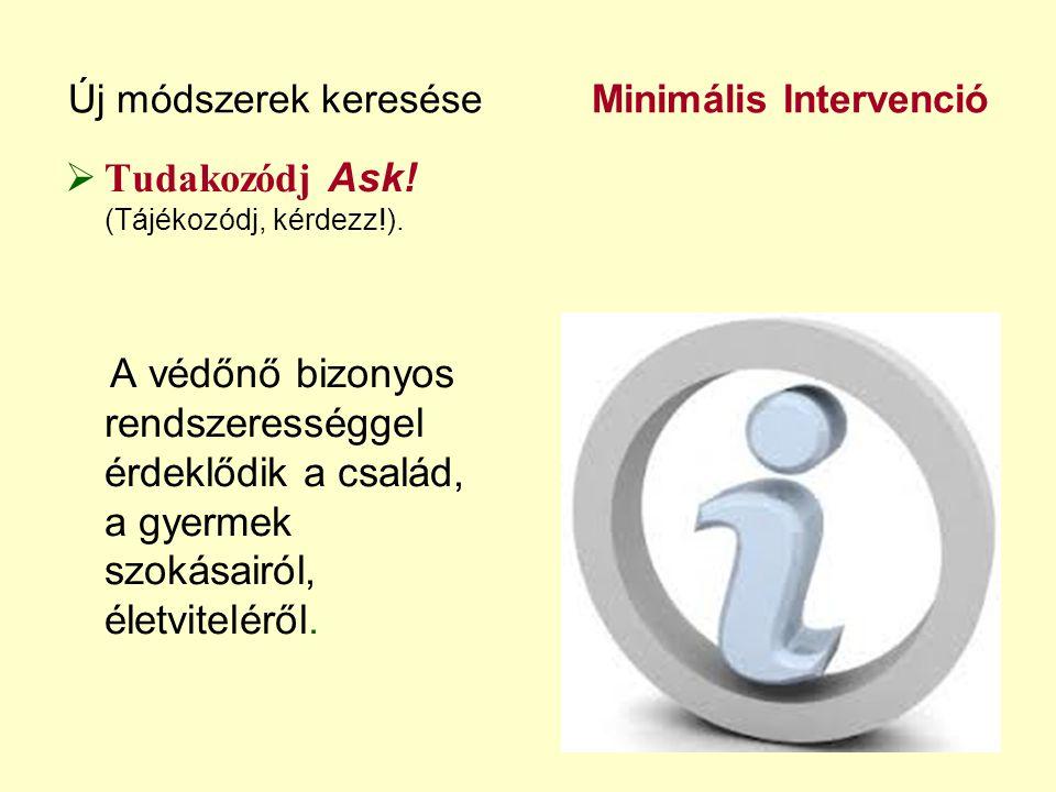 Új módszerek keresése Minimális Intervenció  Tudakozódj Ask! (Tájékozódj, kérdezz!). A védőnő bizonyos rendszerességgel érdeklődik a család, a gyerme