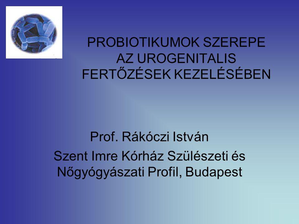 PROBIOTIKUMOK SZEREPE AZ UROGENITALIS FERTŐZÉSEK KEZELÉSÉBEN Prof.