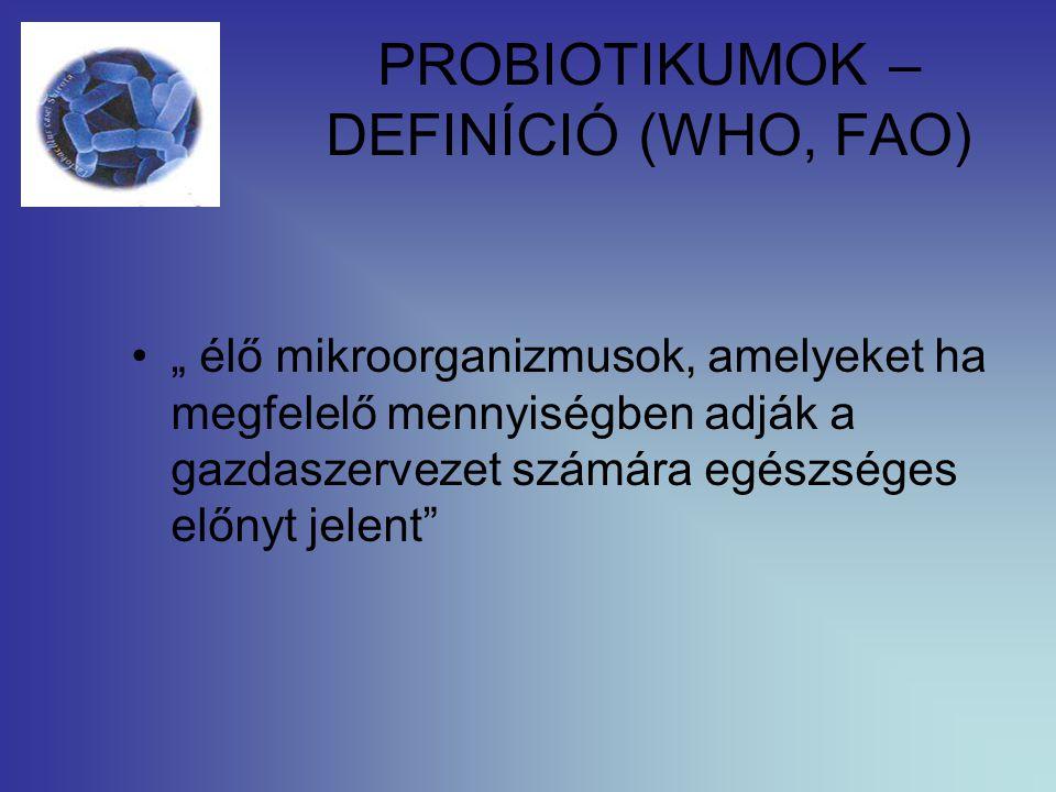 """PROBIOTIKUMOK – DEFINÍCIÓ (WHO, FAO) """" élő mikroorganizmusok, amelyeket ha megfelelő mennyiségben adják a gazdaszervezet számára egészséges előnyt jelent"""