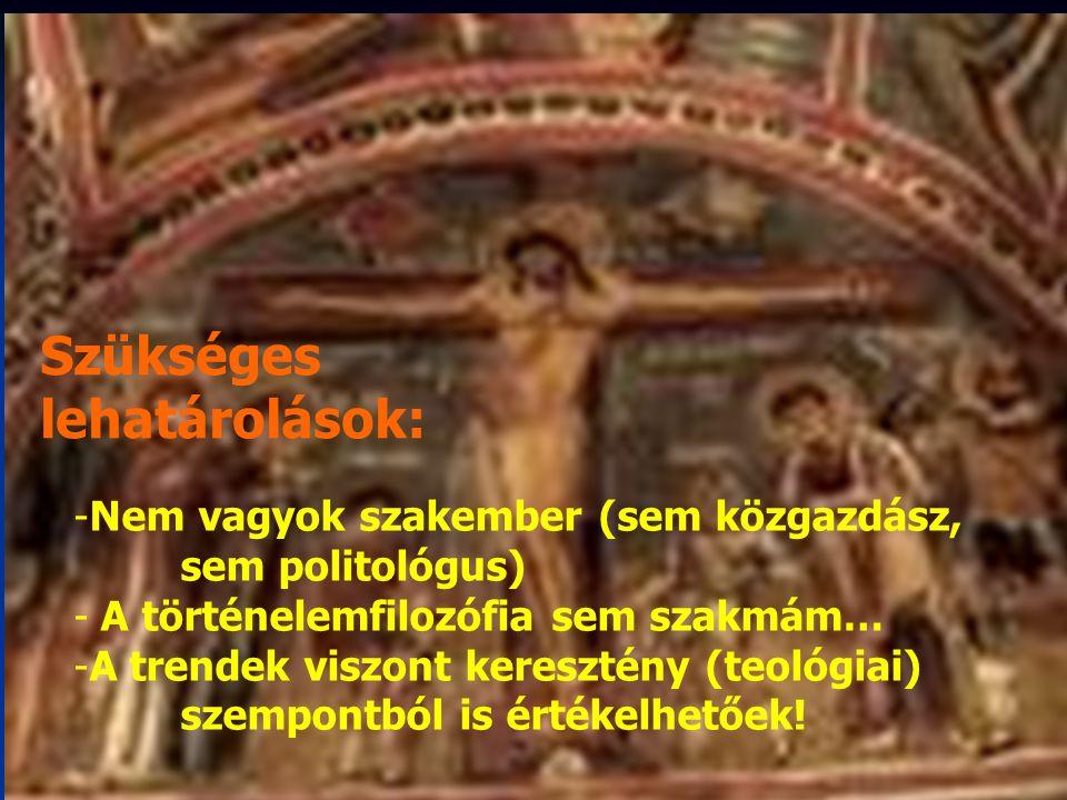 -N-Nem vagyok szakember (sem közgazdász, sem politológus) - A történelemfilozófia sem szakmám… -A-A trendek viszont keresztény (teológiai) szempontból is értékelhetőek.