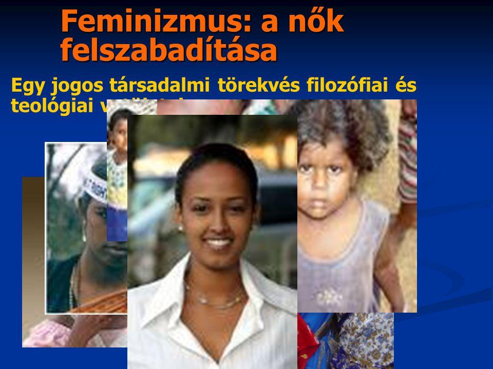 Feminizmus: a nők felszabadítása Egy jogos társadalmi törekvés filozófiai és teológiai vetületei.