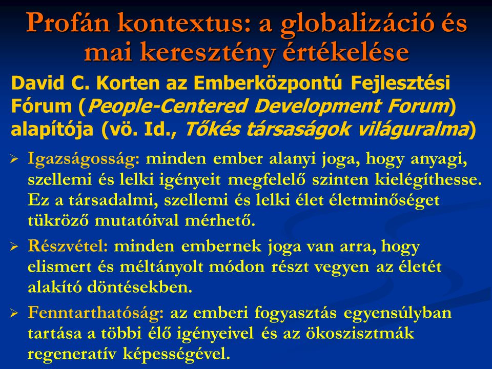 Profán kontextus: a globalizáció és mai keresztény értékelése David C. Korten az Emberközpontú Fejlesztési Fórum (People-Centered Development Forum) a