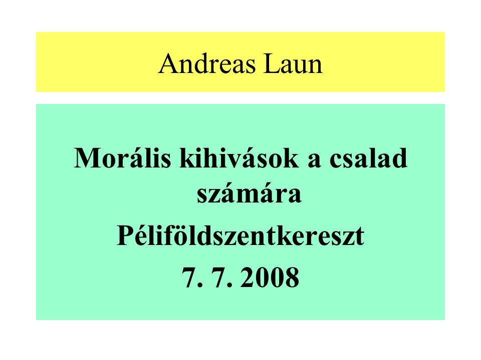 Andreas Laun Morális kihivások a csalad számára Péliföldszentkereszt 7. 7. 2008