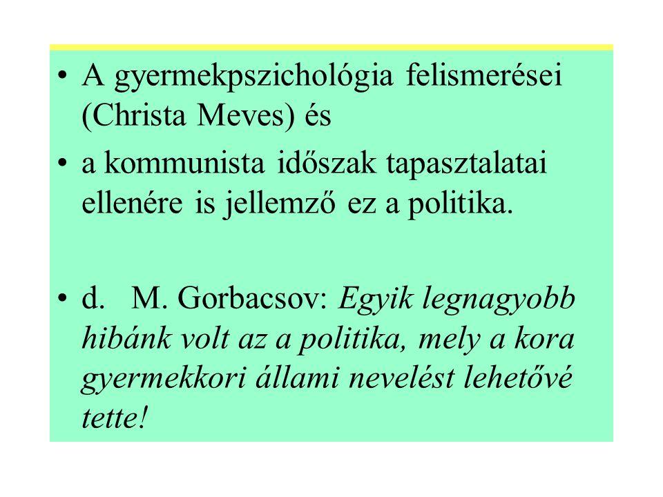 A gyermekpszichológia felismerései (Christa Meves) és a kommunista időszak tapasztalatai ellenére is jellemző ez a politika.