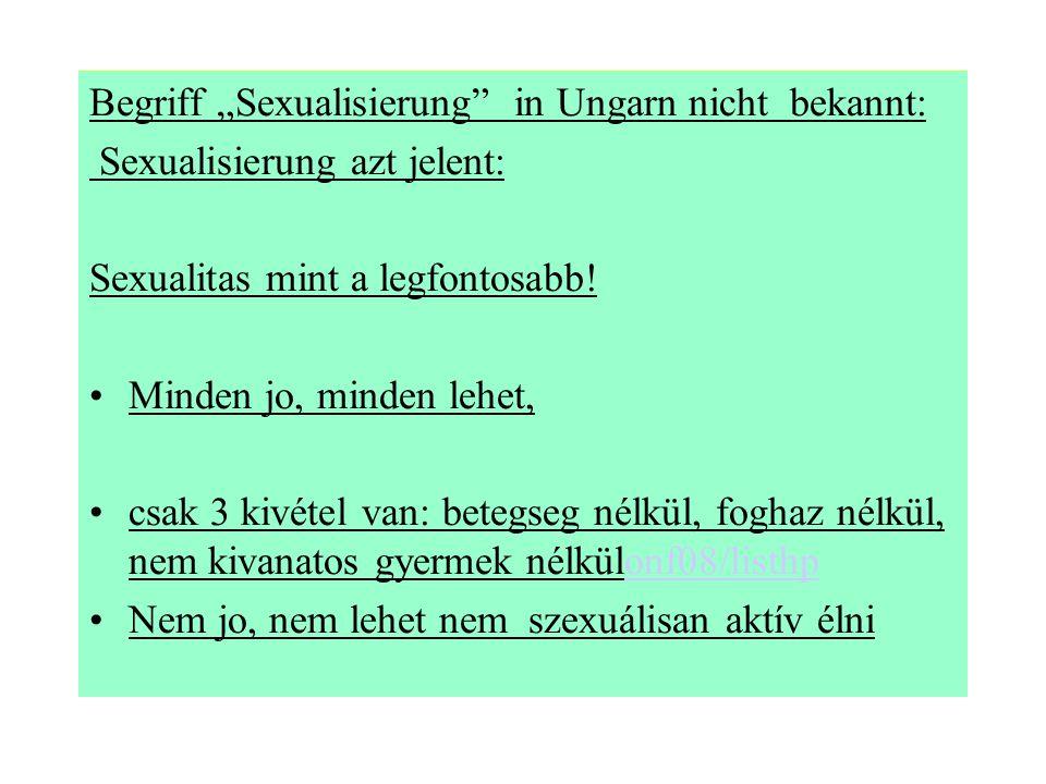 """Begriff """"Sexualisierung in Ungarn nicht bekannt: Sexualisierung azt jelent: Sexualitas mint a legfontosabb."""