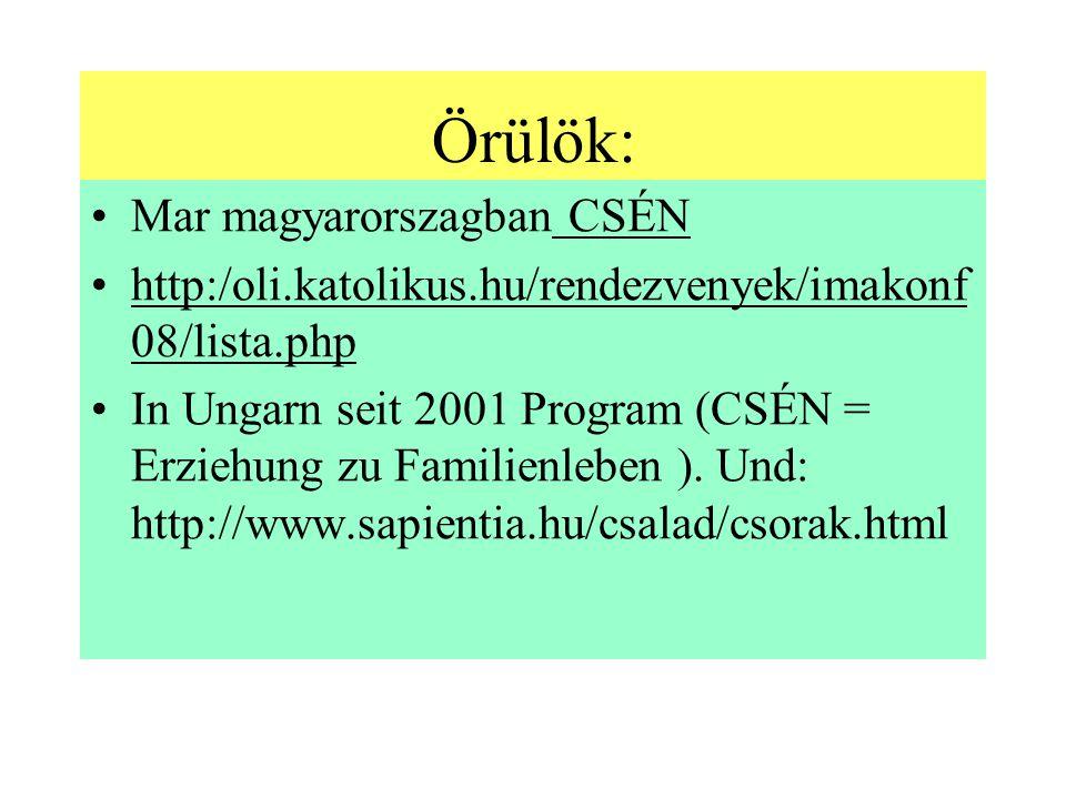 Örülök: Mar magyarorszagban CSÉN http:/oli.katolikus.hu/rendezvenyek/imakonf 08/lista.php In Ungarn seit 2001 Program (CSÉN = Erziehung zu Familienleben ).