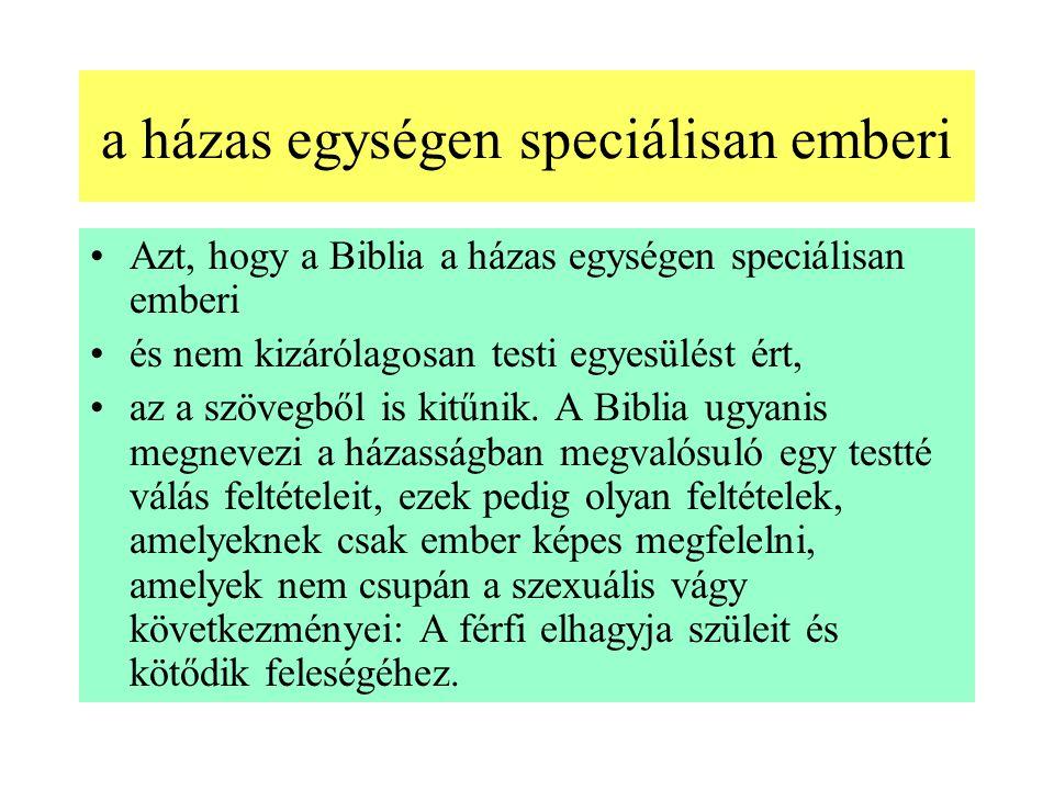 a házas egységen speciálisan emberi Azt, hogy a Biblia a házas egységen speciálisan emberi és nem kizárólagosan testi egyesülést ért, az a szövegből is kitűnik.
