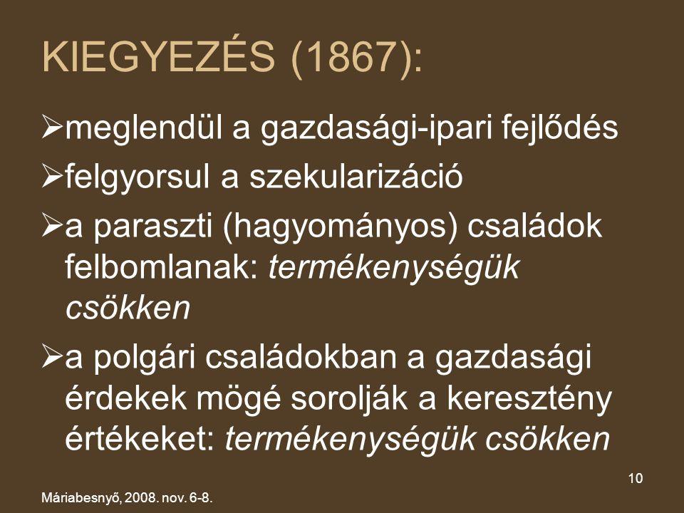 KIEGYEZÉS (1867):  meglendül a gazdasági-ipari fejlődés  felgyorsul a szekularizáció  a paraszti (hagyományos) családok felbomlanak: termékenységük