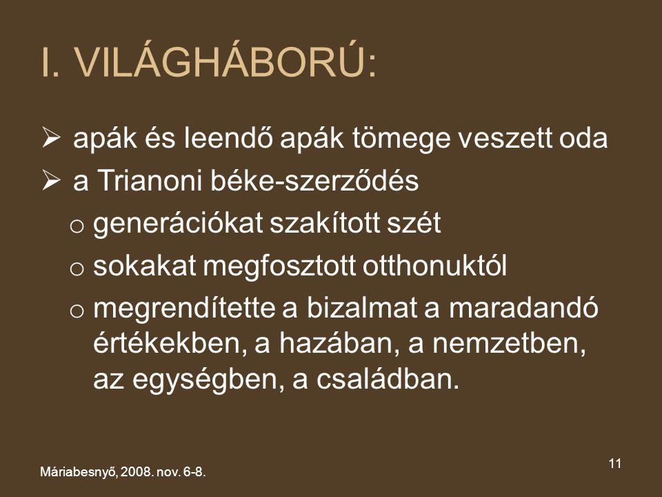 I. VILÁGHÁBORÚ:  apák és leendő apák tömege veszett oda  a Trianoni béke-szerződés o generációkat szakított szét o sokakat megfosztott otthonuktól o