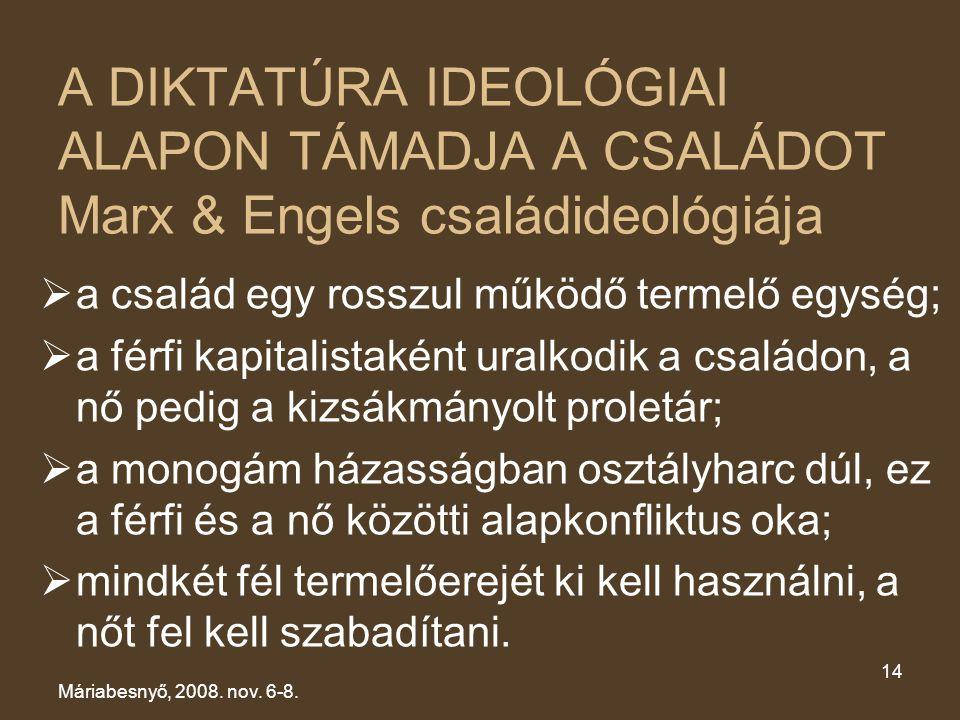 A DIKTATÚRA IDEOLÓGIAI ALAPON TÁMADJA A CSALÁDOT Marx & Engels családideológiája  a család egy rosszul működő termelő egység;  a férfi kapitalistaké
