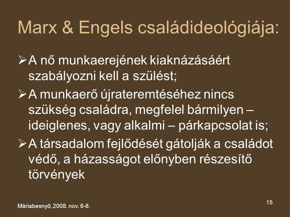 Marx & Engels családideológiája:  A nő munkaerejének kiaknázásáért szabályozni kell a szülést;  A munkaerő újrateremtéséhez nincs szükség családra,