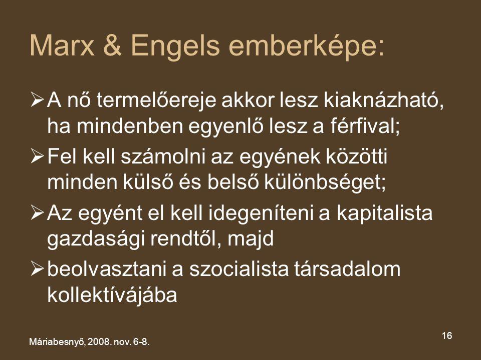Marx & Engels emberképe:  A nő termelőereje akkor lesz kiaknázható, ha mindenben egyenlő lesz a férfival;  Fel kell számolni az egyének közötti mind