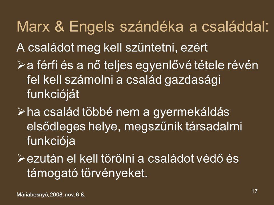 Marx & Engels szándéka a családdal : A családot meg kell szüntetni, ezért  a férfi és a nő teljes egyenlővé tétele révén fel kell számolni a család g