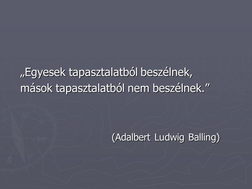 """""""Egyesek tapasztalatból beszélnek, mások tapasztalatból nem beszélnek. (Adalbert Ludwig Balling)"""