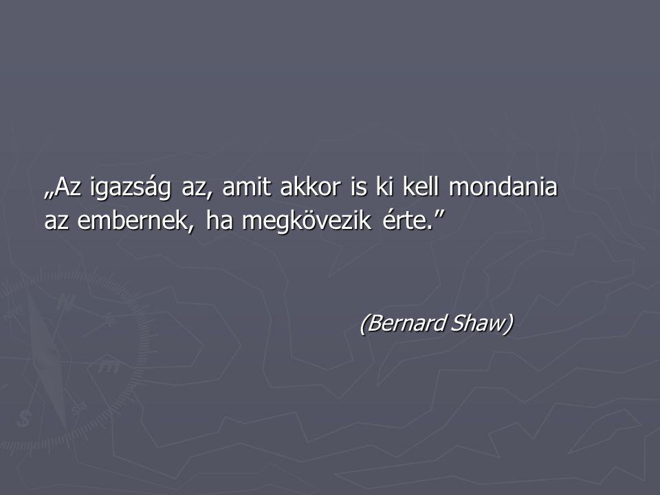 """""""Az igazság az, amit akkor is ki kell mondania """"Az igazság az, amit akkor is ki kell mondania az embernek, ha megkövezik érte. az embernek, ha megkövezik érte. (Bernard Shaw)"""