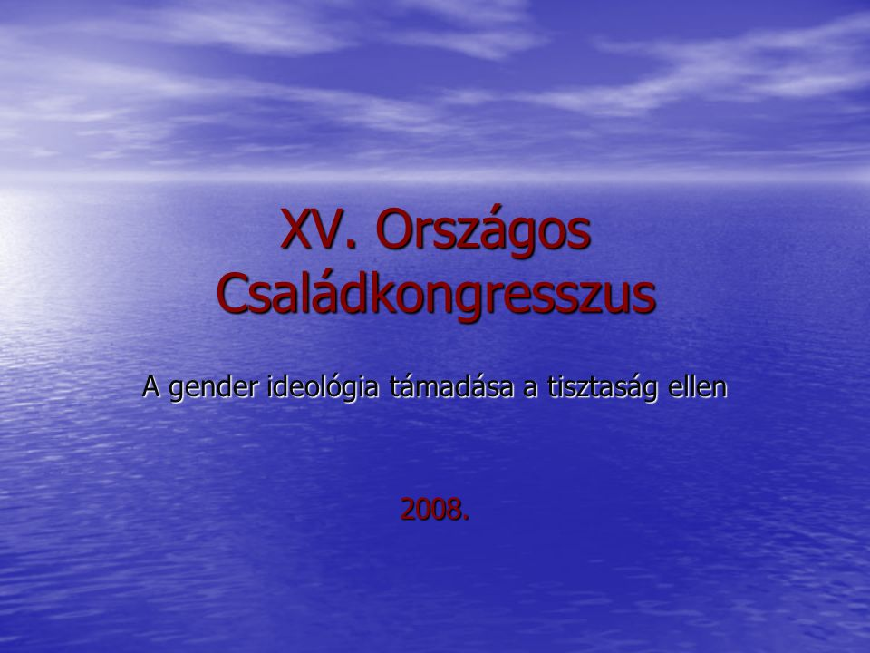 XV. Országos Családkongresszus A gender ideológia támadása a tisztaság ellen 2008.