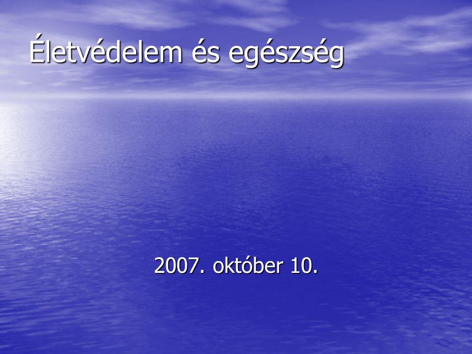 Életvédelem és egészség 2007. október 10.