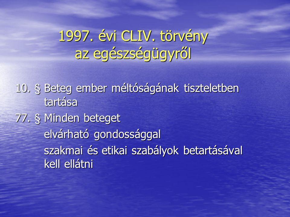 1997. évi CLIV. törvény az egészségügyről 10. § Beteg ember méltóságának tiszteletben tartása 77.