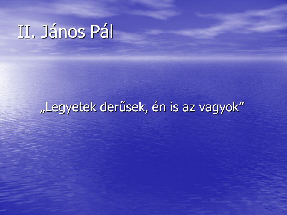"""II. János Pál """"Legyetek derűsek, én is az vagyok"""