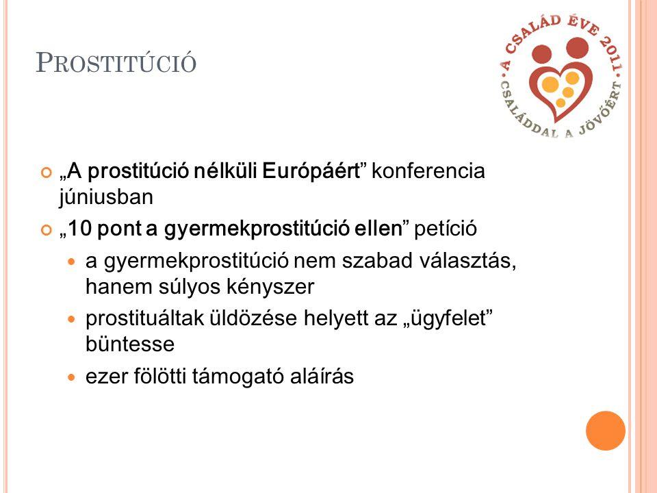 """P ROSTITÚCIÓ """"A prostitúció nélküli Európáért konferencia júniusban """"10 pont a gyermekprostitúció ellen petíció a gyermekprostitúció nem szabad választás, hanem súlyos kényszer prostituáltak üldözése helyett a z """"ügyfelet büntesse ezer fölötti támogató aláír ás"""