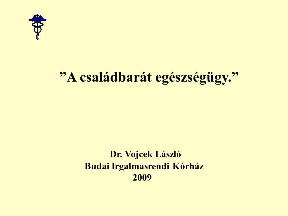 A családbarát egészségügy. Dr. Vojcek László Budai Irgalmasrendi Kórház 2009