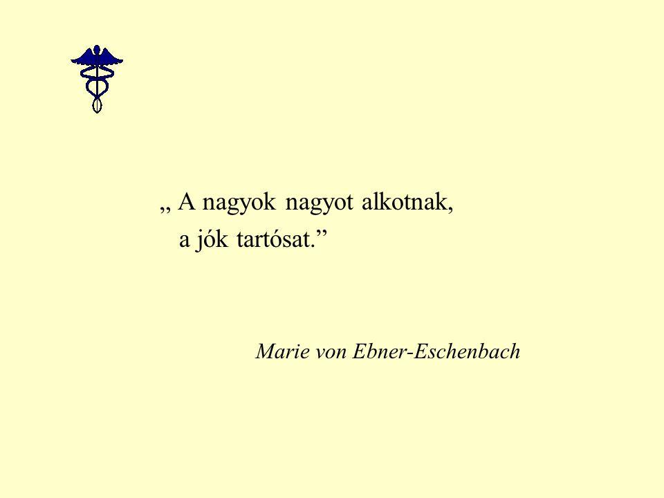 """"""" A nagyok nagyot alkotnak, a jók tartósat. Marie von Ebner-Eschenbach"""