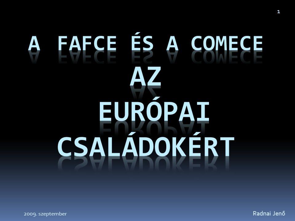 COMECE = Commission des Episcopats de la Communauté Européene Az Európai Unió Püspöki Konferenciáinak Bizottsága FAFCE = Fédération des Associations Familiales Catholiques en Europe Radnai Jenő 2 Európai Katolikus Családegyesületek Federációja ________________________________ 2009.