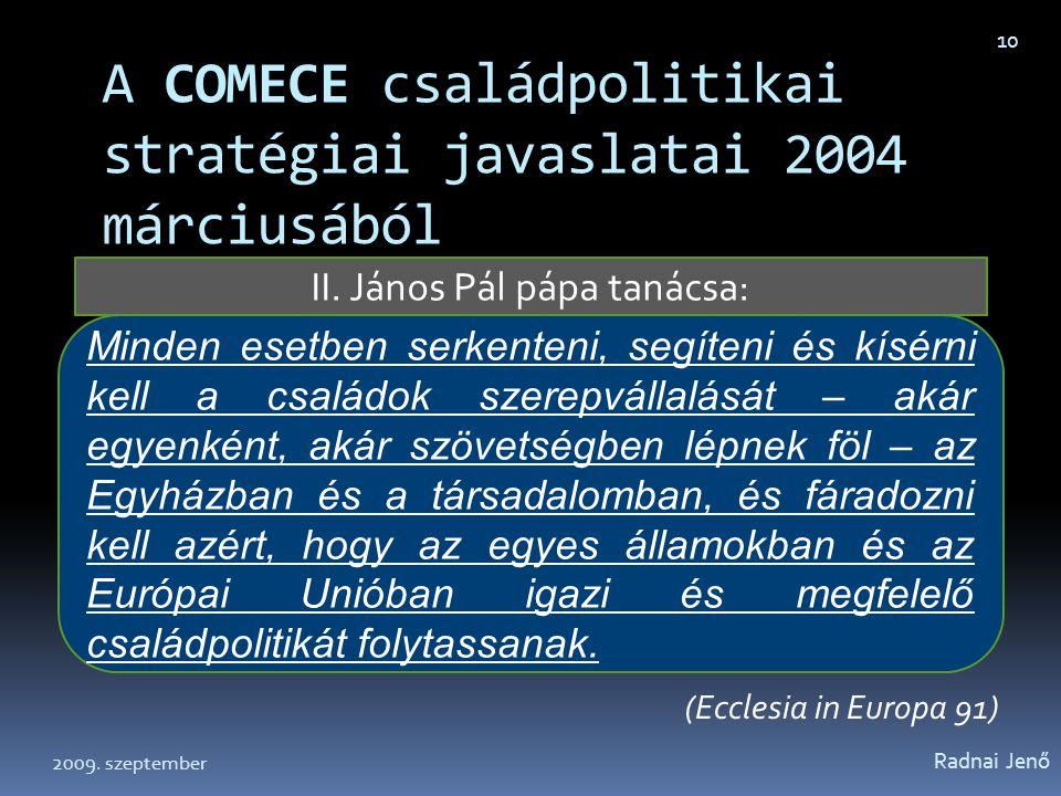A COMECE családpolitikai stratégiai javaslatai 2004 márciusából (Ecclesia in Europa 91) Radnai Jenő 10 II. János Pál pápa tanácsa: Minden esetben serk