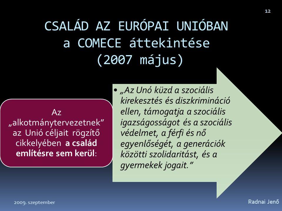 """CSALÁD AZ EURÓPAI UNIÓBAN a COMECE áttekintése (2007 május) """"Az Unó küzd a szociális kirekesztés és diszkrimináció ellen, támogatja a szociális igazsá"""