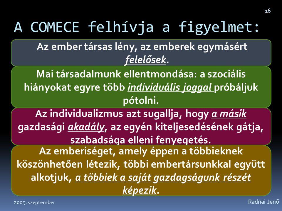 A COMECE felhívja a figyelmet: Radnai Jenő 16 Mai társadalmunk ellentmondása: a szociális hiányokat egyre több individuális joggal próbáljuk pótolni.