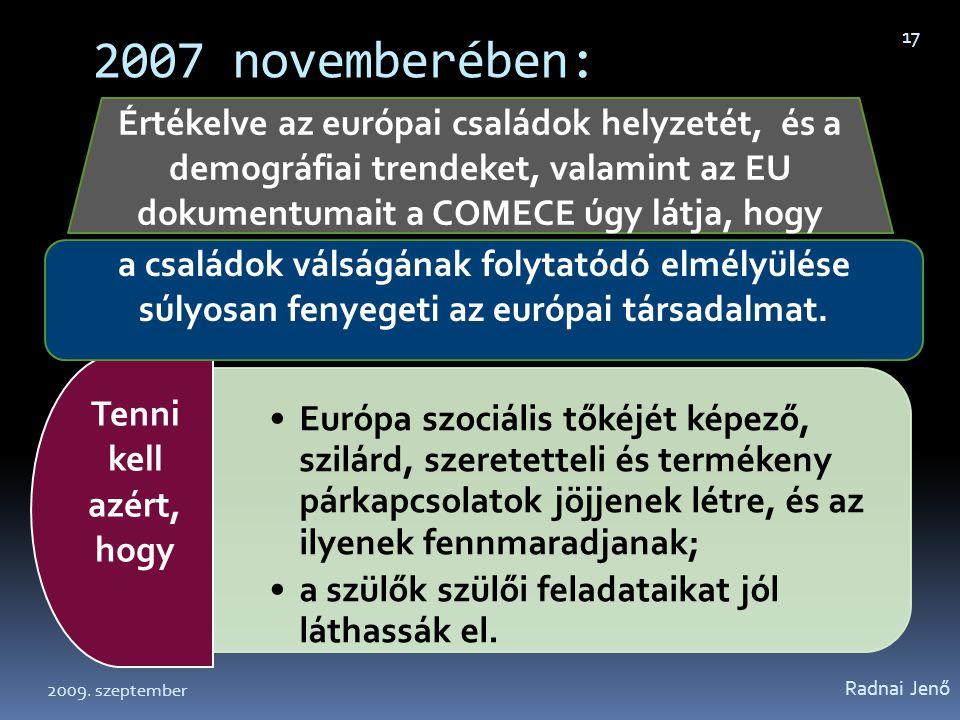 2007 novemberében: Európa szociális tőkéjét képező, szilárd, szeretetteli és termékeny párkapcsolatok jöjjenek létre, és az ilyenek fennmaradjanak; a