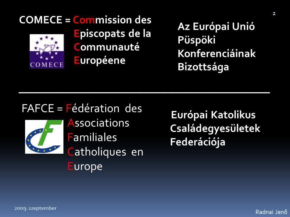 COMECE = Commission des Episcopats de la Communauté Européene Az Európai Unió Püspöki Konferenciáinak Bizottsága FAFCE = Fédération des Associations F