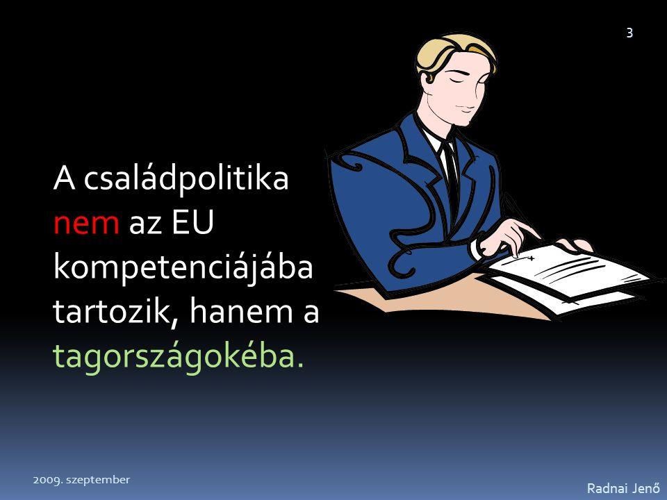 A családpolitika nem az EU kompetenciájába tartozik, hanem a tagországokéba. Radnai Jenő 3 2009. szeptember