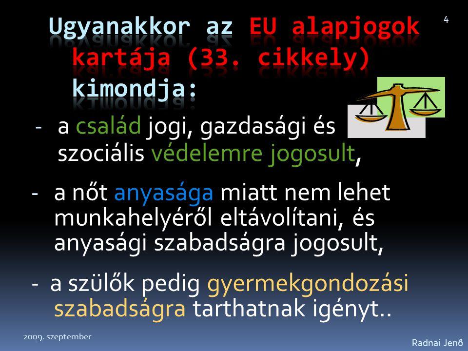 Radnai Jenő 4 - a nőt anyasága miatt nem lehet munkahelyéről eltávolítani, és anyasági szabadságra jogosult, - a szülők pedig gyermekgondozási szabads
