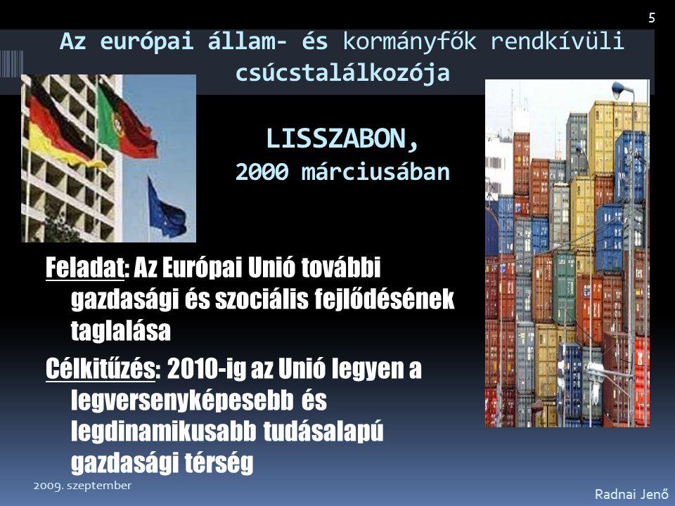 Az európai állam- és kormányfők rendkívüli csúcstalálkozója LISSZABON, 2000 márciusában Feladat: Az Európai Unió további gazdasági és szociális fejlőd