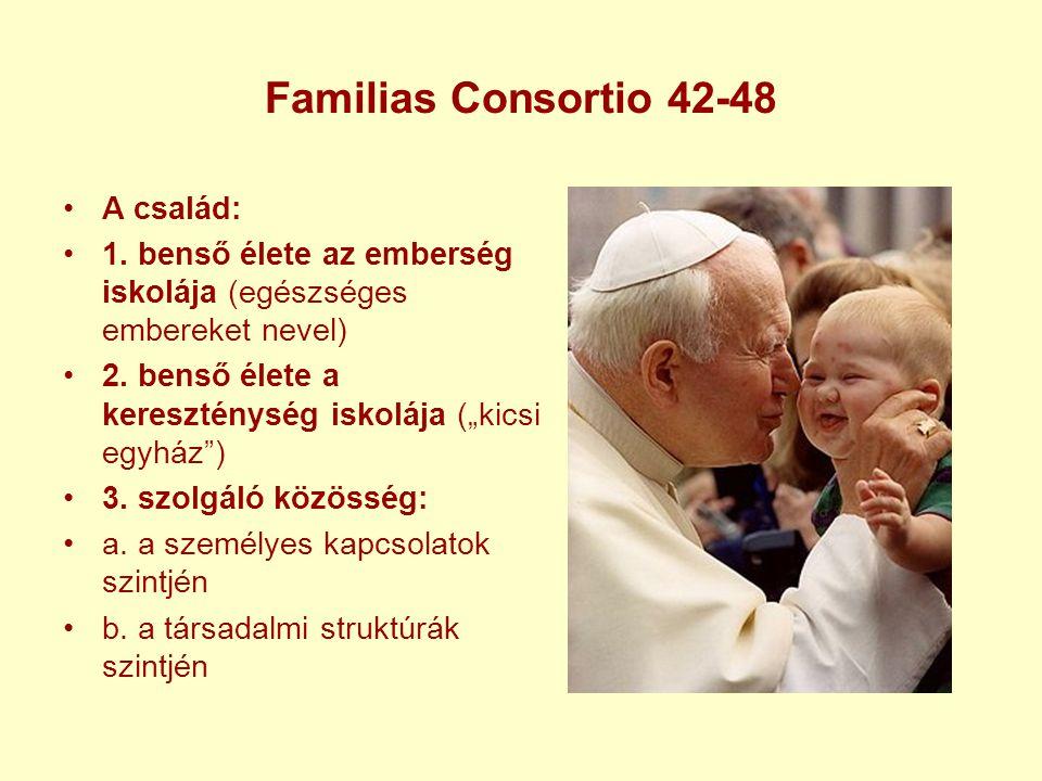 """Familias Consortio 42-48 A család: 1. benső élete az emberség iskolája (egészséges embereket nevel) 2. benső élete a kereszténység iskolája (""""kicsi eg"""