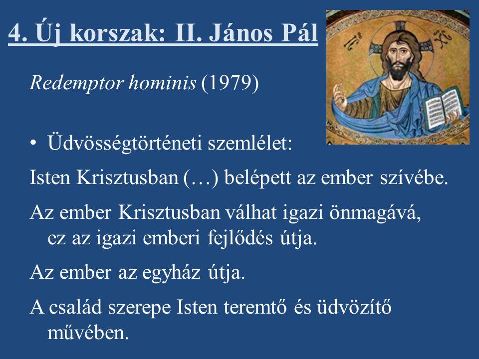 4. Új korszak: II. János Pál Redemptor hominis (1979) Üdvösségtörténeti szemlélet: Isten Krisztusban (…) belépett az ember szívébe. Az ember Krisztusb