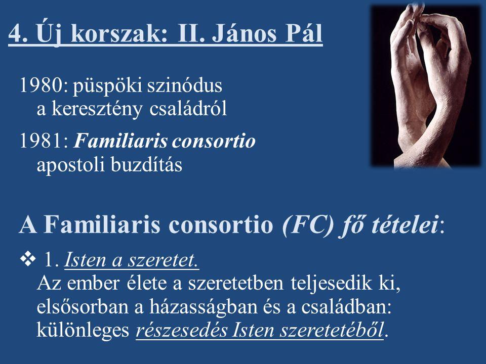 1980: püspöki szinódus a keresztény családról 1981: Familiaris consortio apostoli buzdítás A Familiaris consortio (FC) fő tételei:  1. Isten a szeret