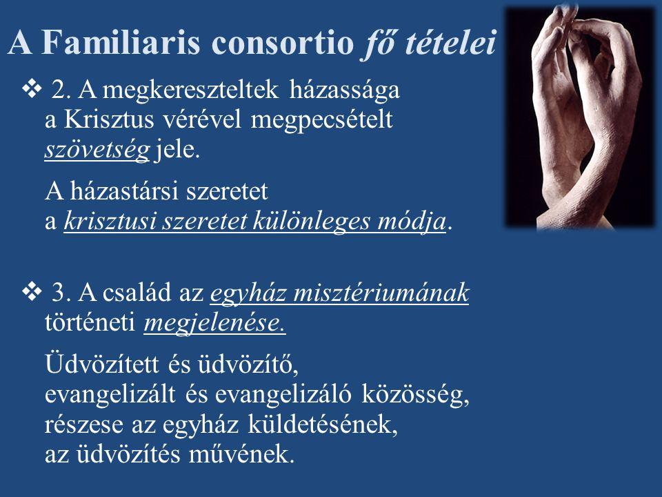 A Familiaris consortio fő tételei  2. A megkereszteltek házassága a Krisztus vérével megpecsételt szövetség jele. A házastársi szeretet a krisztusi s