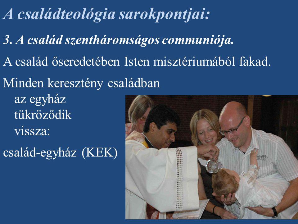 3. A család szentháromságos communiója. A család őseredetében Isten misztériumából fakad. Minden keresztény családban az egyház tükröződik vissza: csa