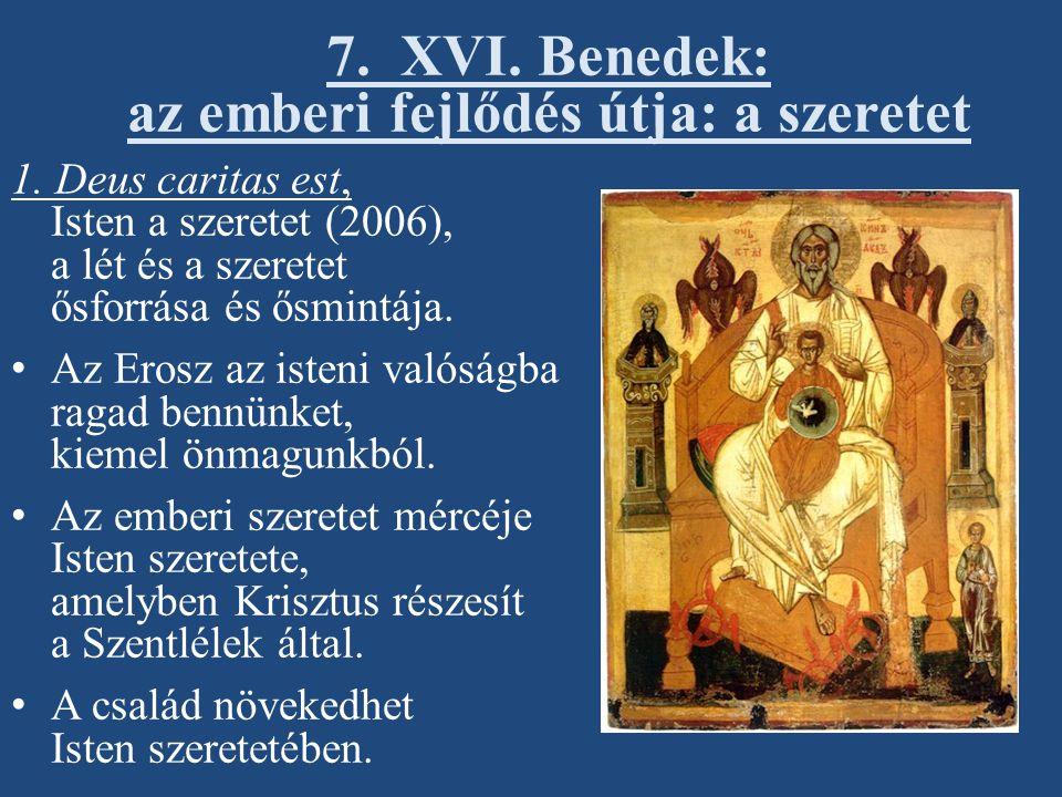 1. Deus caritas est, Isten a szeretet (2006), a lét és a szeretet ősforrása és ősmintája. Az Erosz az isteni valóságba ragad bennünket, kiemel önmagun
