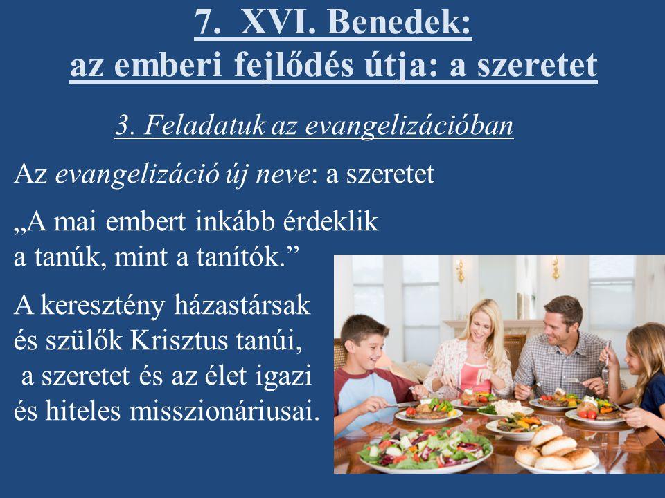 """3. Feladatuk az evangelizációban Az evangelizáció új neve: a szeretet """"A mai embert inkább érdeklik a tanúk, mint a tanítók."""" A keresztény házastársak"""
