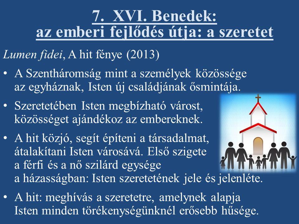 Lumen fidei, A hit fénye (2013) A Szentháromság mint a személyek közössége az egyháznak, Isten új családjának ősmintája. Szeretetében Isten megbízható