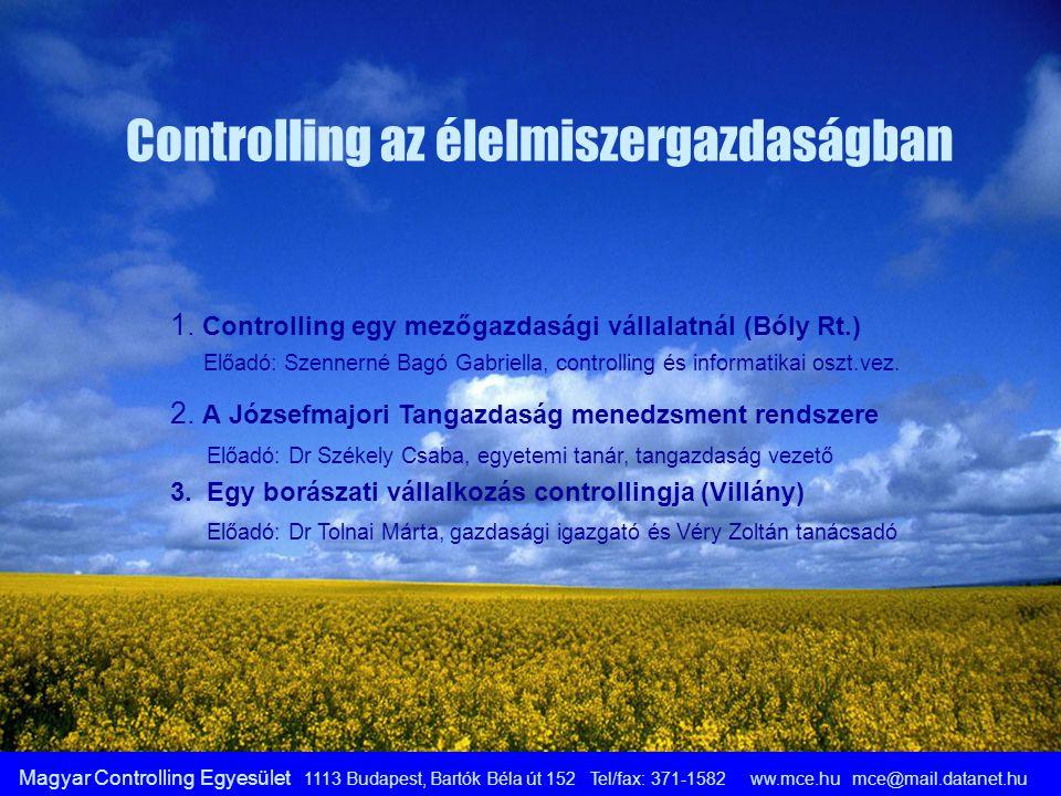 Magyar Controlling Egyesület 1113 Budapest, Bartók Béla út 152 Tel/fax: 371-1582 ww.mce.hu mce@mail.datanet.hu Controlling az élelmiszergazdaságban 1.