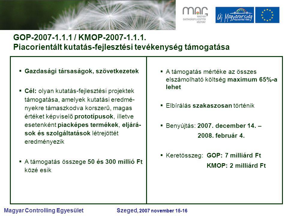 Magyar Controlling Egyesület Szeged, 2007 november 15-16 GOP-2007-1.1.1 / KMOP-2007-1.1.1.