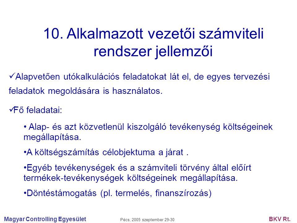 Magyar Controlling Egyesület Pécs, 2005 szeptember 29-30 BKV Rt. 10. Alkalmazott vezetői számviteli rendszer jellemzői Alapvetően utókalkulációs felad